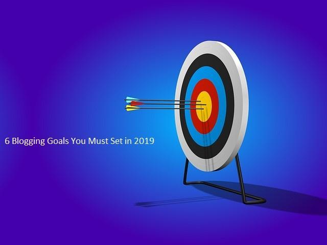 6 Blogging Goals You Must Set in 2019