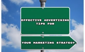Effective Advertising Tips for Your Marketing Strategy