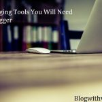 14 Blogging Tools You Will Need as a Blogger