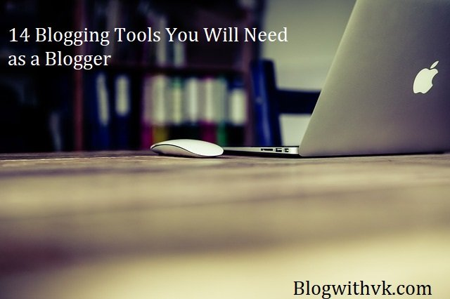 14 Blogging Tools You Will Need as a Blogger.