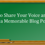 How to Share Your Voice and Write a Memorable Blog Post