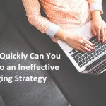 How Quickly Can You Let Go an Ineffective Blogging Strategy?