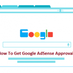 How To Get Google AdSense Approval [Proven Tips]