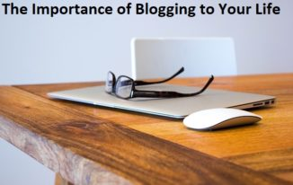 The Importance of Blogging to Your Life