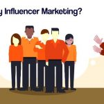 Why Should Small Business Owners have to Look Forward to Influencer Marketing?