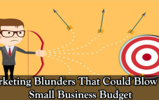5 Marketing Blunders That Could Blow Your Small Business Budget