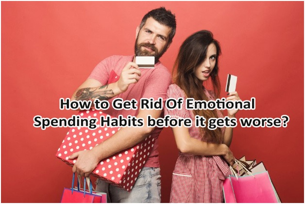 How to Get Rid Of Emotional Spending Habits before it gets worse