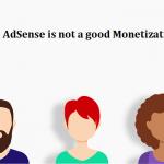 Why Google AdSense is not a good Monetization Method?
