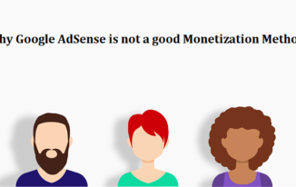 Why Google AdSense is not a good Monetization Method
