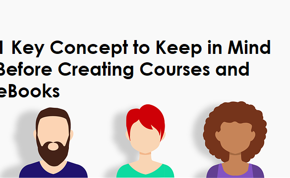 1 Key Concept to Keep in Mind Before Creating Courses and eBooks