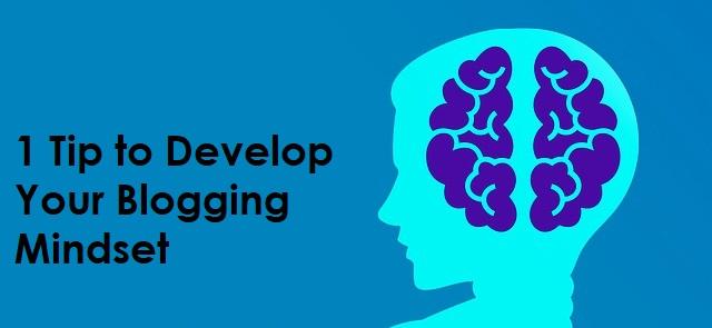 1 Tip to Develop Your Blogging Mindset