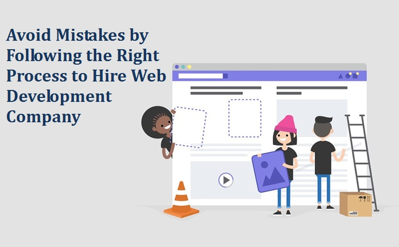Avoid Mistakes by Following the Right Process to Hire Web Development Company