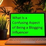 What Is a Confusing Aspect of Being a Blogging Influencer?