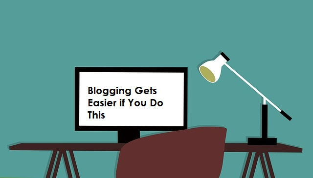 Blogging Gets Easier if You Do This