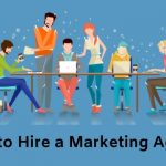 Pro Tips To Find Out How To Hire A Marketing Agency
