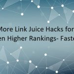 3 More Link Juice Hacks for Even Higher Rankings- Faster!