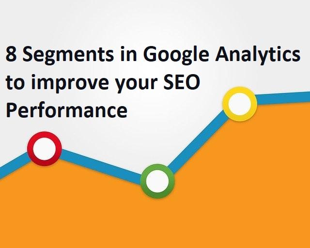 8 Segments in Google Analytics to improve your SEO Performance