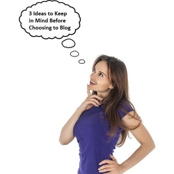 3 Ideas to Keep in Mind Before Choosing to Blog