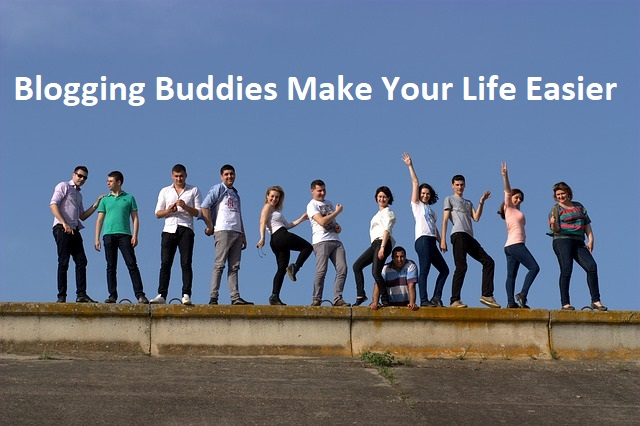 Blogging Buddies Make Your Life Easier