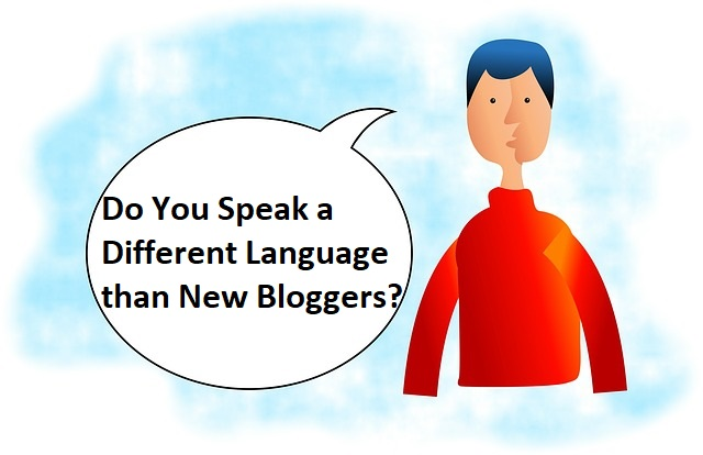 Do You Speak a Different Language than New Bloggers?