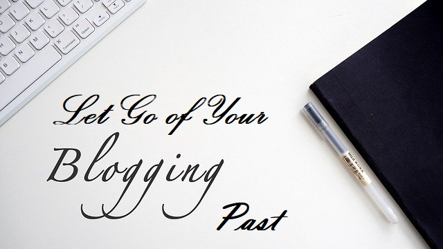 Let Go of Your Blogging Past