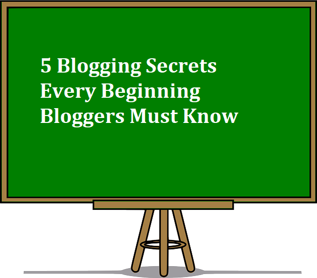5 Blogging Secrets Every Beginning Bloggers Must Know