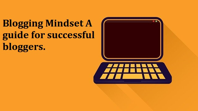 Blogging Mindset: A Guide For Successful Bloggers