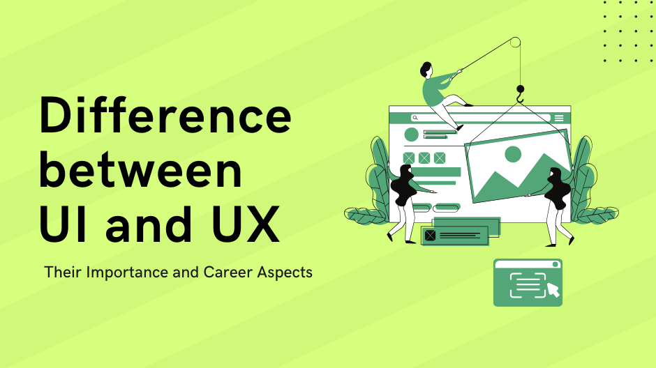 Difference between UI and UX - Their Importance and Career Aspects