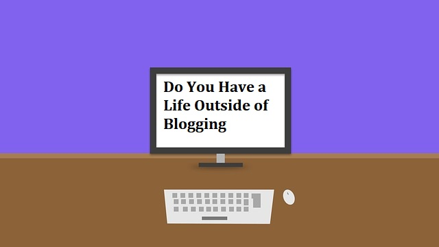 Do You Have a Life Outside of Blogging?